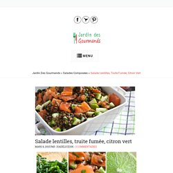 Salade lentilles, truite fumée, citron vert