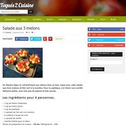 Salade aux 3 melons - La recette facile par Toqués 2 Cuisine