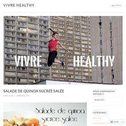 Salade de quinoa sucrée salée – Vivre healthy