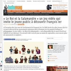 « Le Roi et la Salamandre » un jeu vidéo qui invite le jeune public à découvrir François Ier