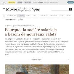Pourquoi la société salariale a besoin de nouveaux valets, par André Gorz (Le Monde diplomatique, juin 1990)
