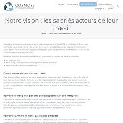 Notre vision : les salariés acteurs de leur travail
