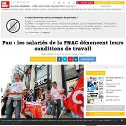 Pau : les salariés de la FNAC dénoncent leurs conditions de travail