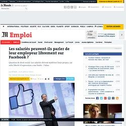 Les salariés peuvent-ils parler de leur employeur librement sur Facebook?