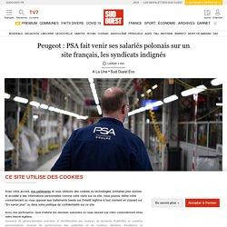 Peugeot: PSA fait venir ses salariés polonais sur un site français, les syndicats indignés