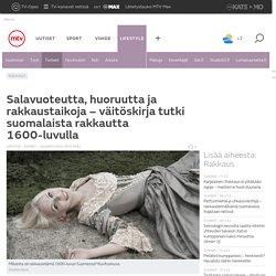 Salavuoteutta, huoruutta ja rakkaustaikoja – väitöskirja tutki suomalaista rakkautta 1600-luvulla - Lifestyle - MTV.fi