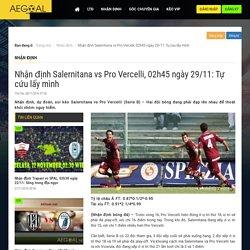 Nhận định Salernitana vs Pro Vercelli, 02h45 ngày 29/11: Tự cứu lấy mình