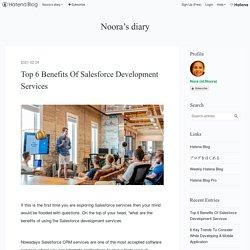 Top 6 Benefits Of Salesforce Development Services - Noora's diary