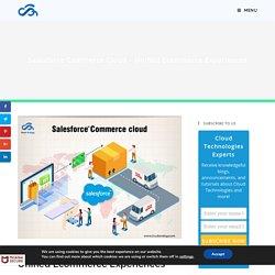 Salesforce Commerce Cloud - Unified Ecommerce Experiences