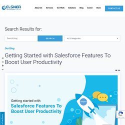 Getting Started with Salesforce Features To Boost User Productivity