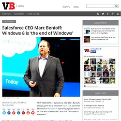 Salesforce CEO Marc Benioff: Windows 8 is 'the end of Windows'