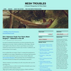 Did a Salesman Oogle Your Pelvic Mesh Surgery? – Salesmen in the OR