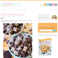 Sallys Baking Addiction Cookies 'n Cream Puppy Chow. - Sallys Baking Addiction