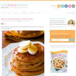 Sallys Baking Addiction Whole Wheat Banana Pancakes