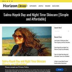 Salma Hayek Anti-Aging Skin Care Tips: Flawless Skin After 50