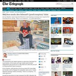 B&Q boss mocks Alex Salmond's 'grand conspiracy' claim