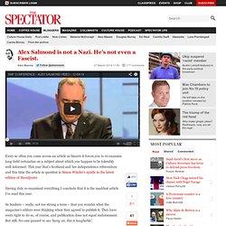 Alex Salmond is not a Nazi. He's not even a Fascist.