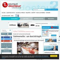 POURQUOI DOCTEUR 24/06/16 Etude de l'université du Nevada - Salmonelle : un bactériophage l'élimine de la viande