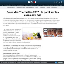 Salon des Thermalies 2017 : le point sur les cures anti-âge - 28/11/16