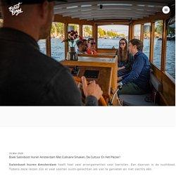 Boek salonboot huren Amsterdam met culinaire smaken, de cultuur en het plezier!
