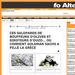 CES SALOPARDS DE BOUFFEURS D'OLIVES ET SIROTEURS D'OUZO… OU COMMENT GOLDMAN SACHS A PILLÉ LA GRÈCE