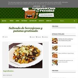 Salteado de berenjenas y patatas gratinado - El Monstruo de las Recetas