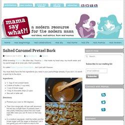 Salted Caramel Pretzel Bark Mama Say What?!