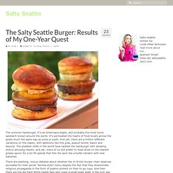 The Salty Seattle Burger: Results of My One-Year Quest