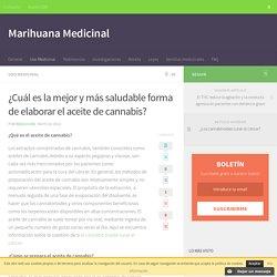 ¿Cuál es la mejor y más saludable forma de elaborar el aceite de cannabis? – Marihuana Medicinal
