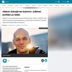 Aleksis Salusjärven kolumni: Julkinen profiilisi on feikki