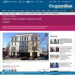 Salutin' Putin: inside a Russian troll house