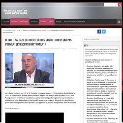 Le Dr J.F. Saluzzo, ex-directeur chez Sanofi : « on ne sait pas comment les vaccins fonctionnent »