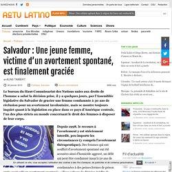 Salvador : Une jeune femme, victime d'un avortement spontané, est finalement graciée