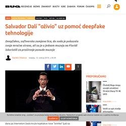 "Salvador Dalí ""oživio"" uz pomoć deepfake tehnologije - Zabava @ bug.hr"