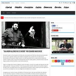 """""""Salvador Allende no se suicidó"""" por Eduardo Mackenzie"""