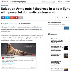 Salvation Army puts #thedress in a new light with powerful domestic violence ad