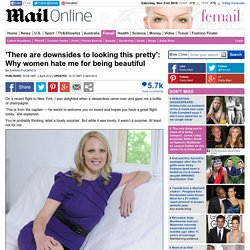Samantha Brick on the downsides to looking pretty: 'Why women hate me for being beautiful'