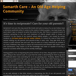 Samarth Care – An Old Age Helping Community: It's time to reciprocate!! Care for your old parents!!