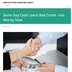 Same Day Cash Loans Bad Credit –Get Money Now