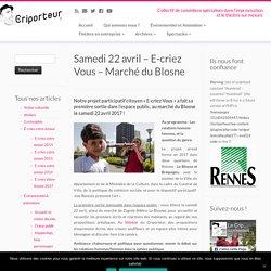 Samedi 22 avril - E-criez Vous - Marché du Blosne - Le Criporteur