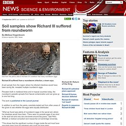 Soil samples show Richard III suffered from roundworm