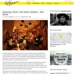 Samstag, 10.01. Gin Tonic trinken – Das Hotel