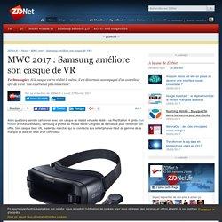 MWC 2017 : Samsung améliore son casque de VR - ZDNet
