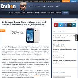Le Samsung Galaxy S3 qui se bloque toutes les 5 minutes ? Voici comment arranger le problème... « Korben Korben