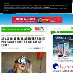Samsung Gear VR arriverà anche per Galaxy Note 5 e Galaxy S6 Edge+
