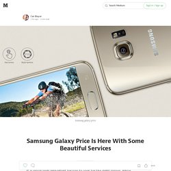 Samsung Galaxy Price Is Here With Some Beautiful Services