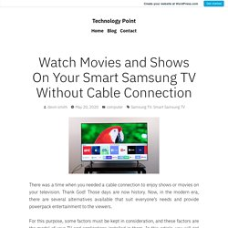 Watch Movies and Shows On Your Smart Samsung TV Without Cable Connection – Technology Point