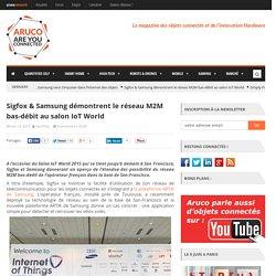 Sigfox & Samsung démontrent le réseau M2M bas-débit au salon IoT World