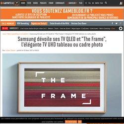 """Samsung dévoile ses TV QLED et """"The Frame"""", l'élégante TV UHD tableau ou cadre photo"""