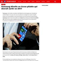 Samsung dévoile un écran pliable qui devrait sortir en 2017 - Positiveur